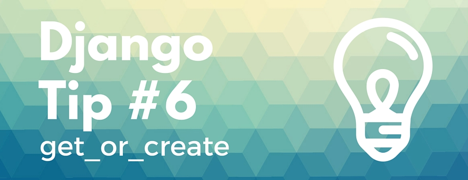 Django Tips #6 get_or_create
