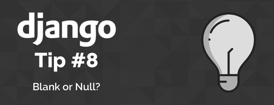 Django Tips #8 Blank or Null?