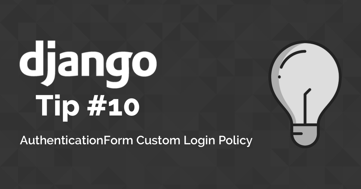 Django Tips #10 AuthenticationForm Custom Login Policy