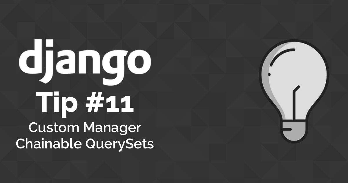 Django Tips #11 Custom Manager With Chainable QuerySets