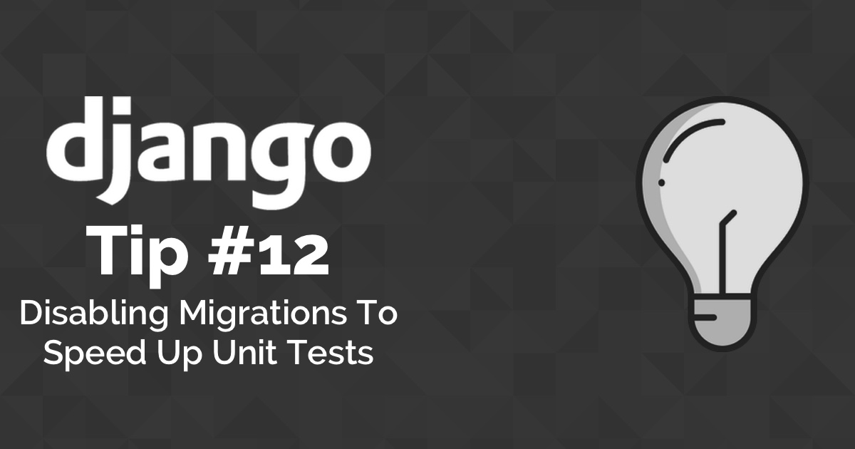 Django Tips #12 Disabling Migrations to Speed Up Unit Tests