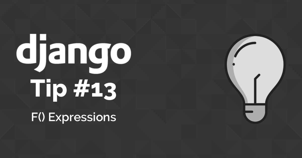 Django Tips #13 Using F() Expressions