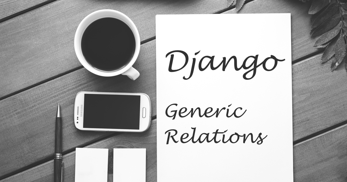 How to Use Django's Generic Relations
