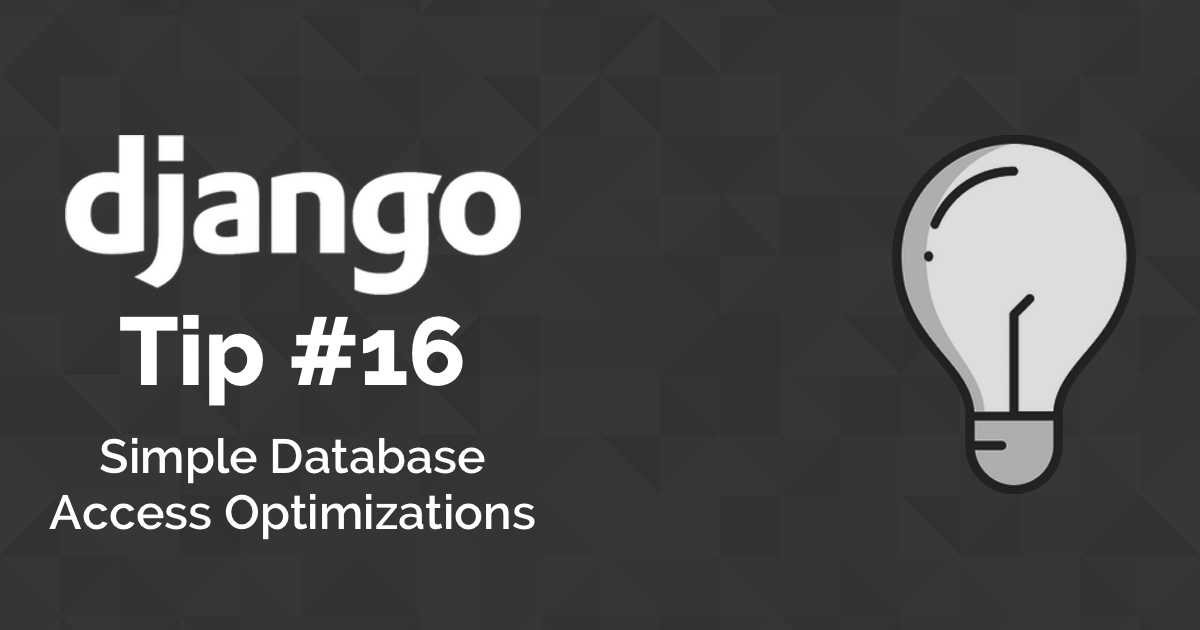Django Tips #16 Simple Database Access Optimizations