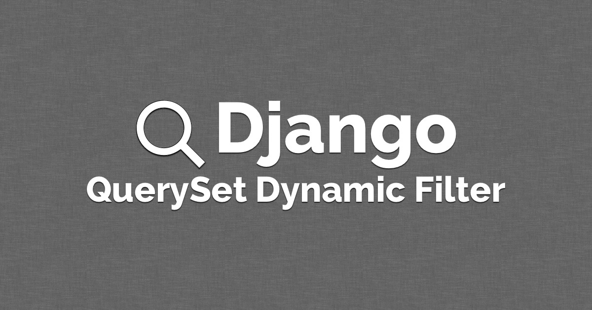 How to Filter QuerySets Dynamically