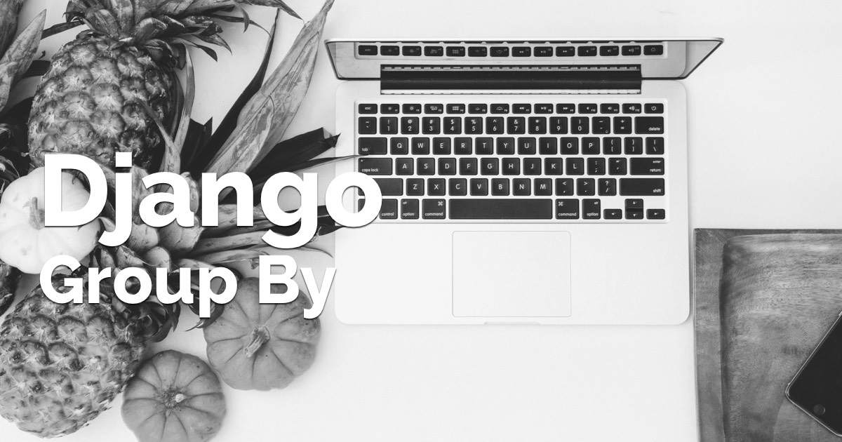 How to Create Group By Queries With Django ORM