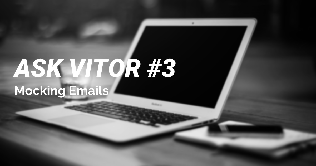 Ask Vitor #3: Mocking Emails