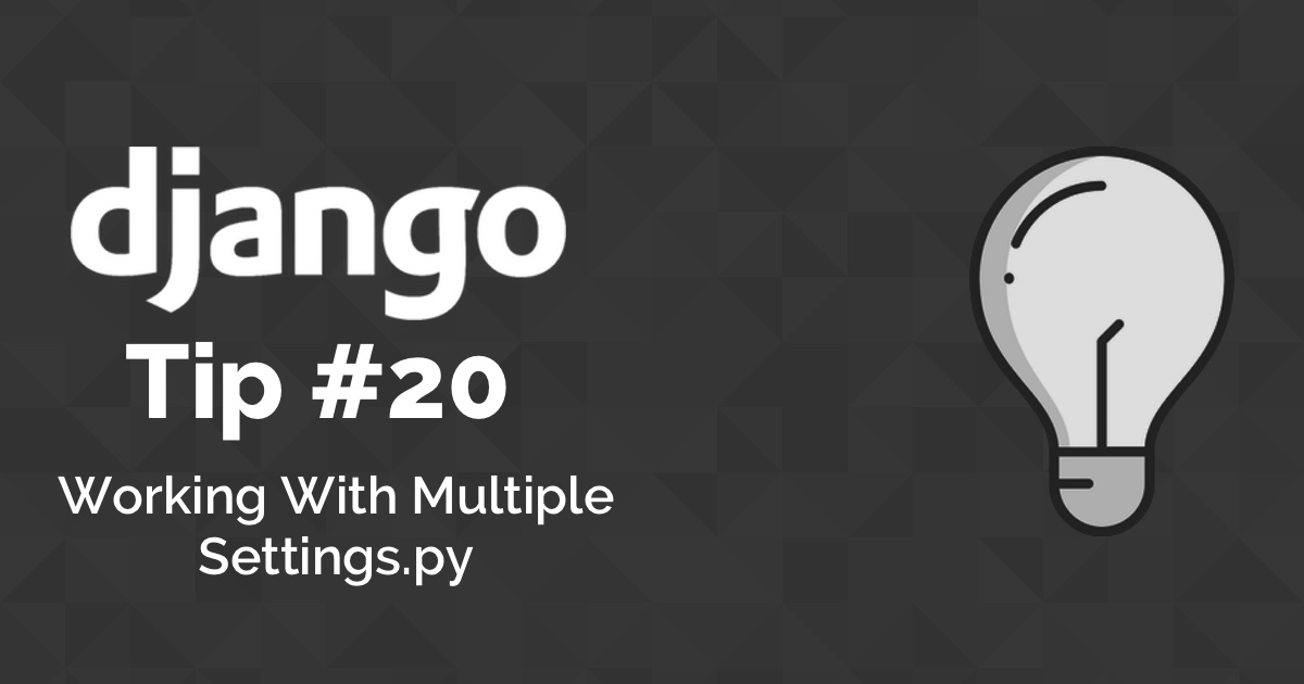 Django Tips #20 Working With Multiple Settings Modules