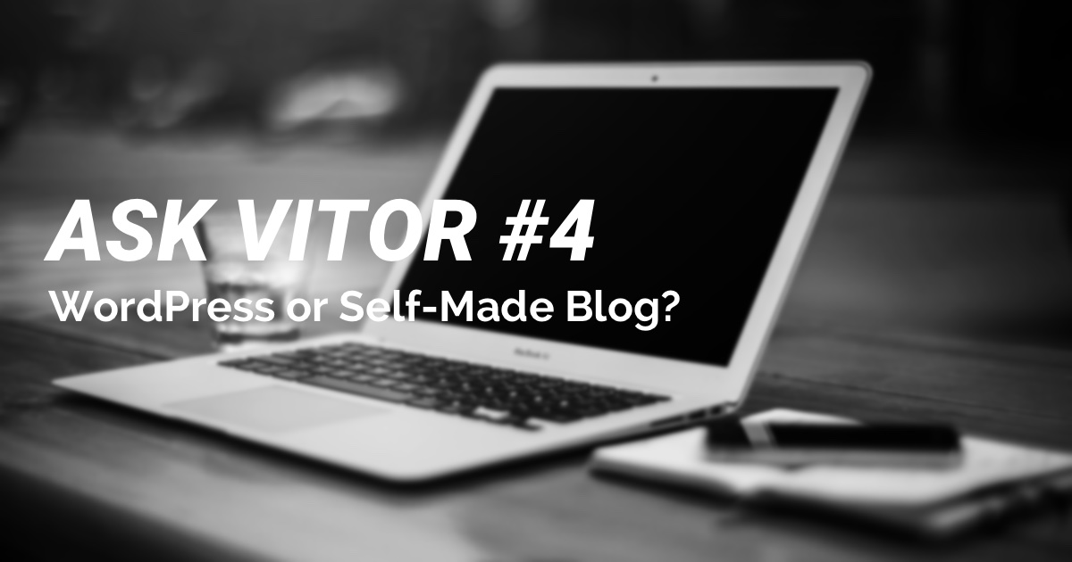 Ask Vitor #4: WordPress or Self-Made Blog?