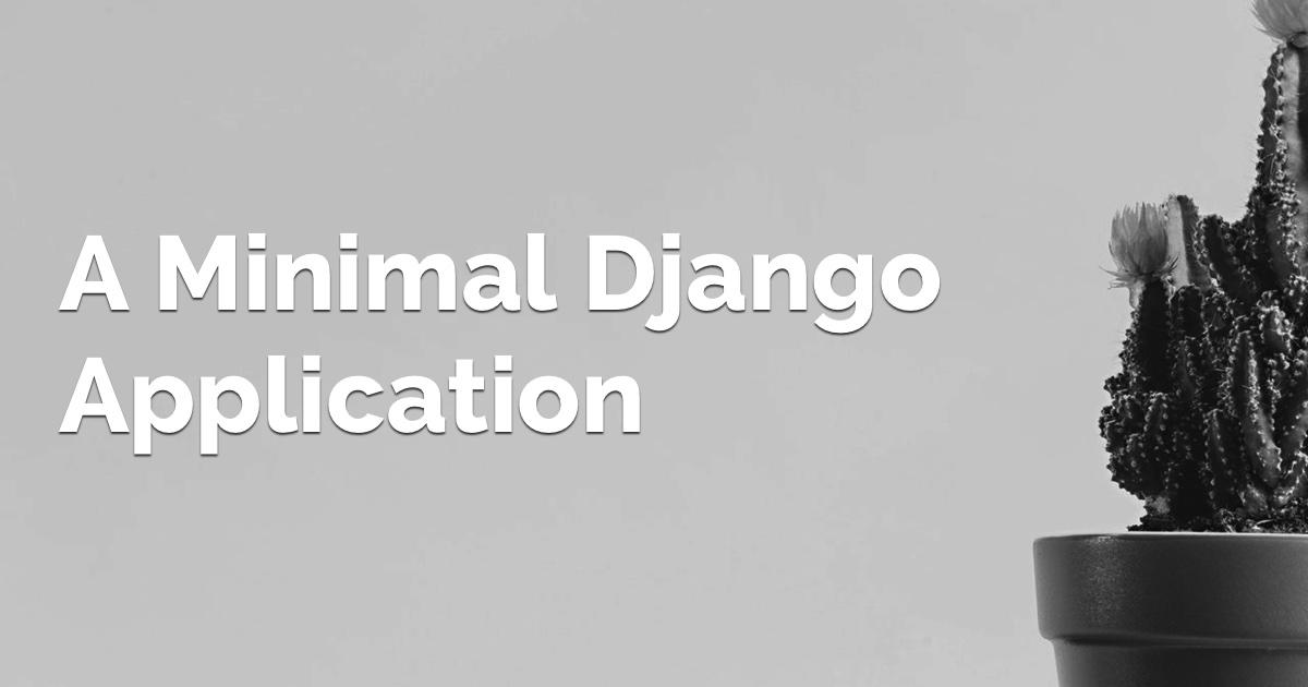 A Minimal Django Application