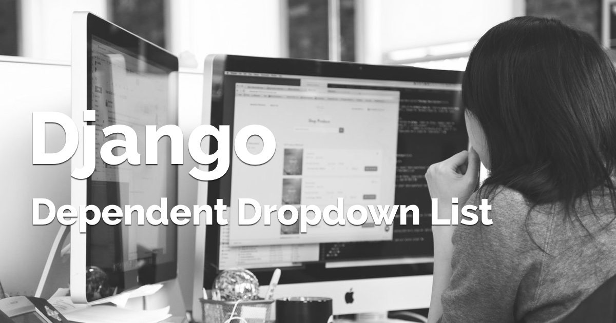 How to Implement Dependent/Chained Dropdown List with Django