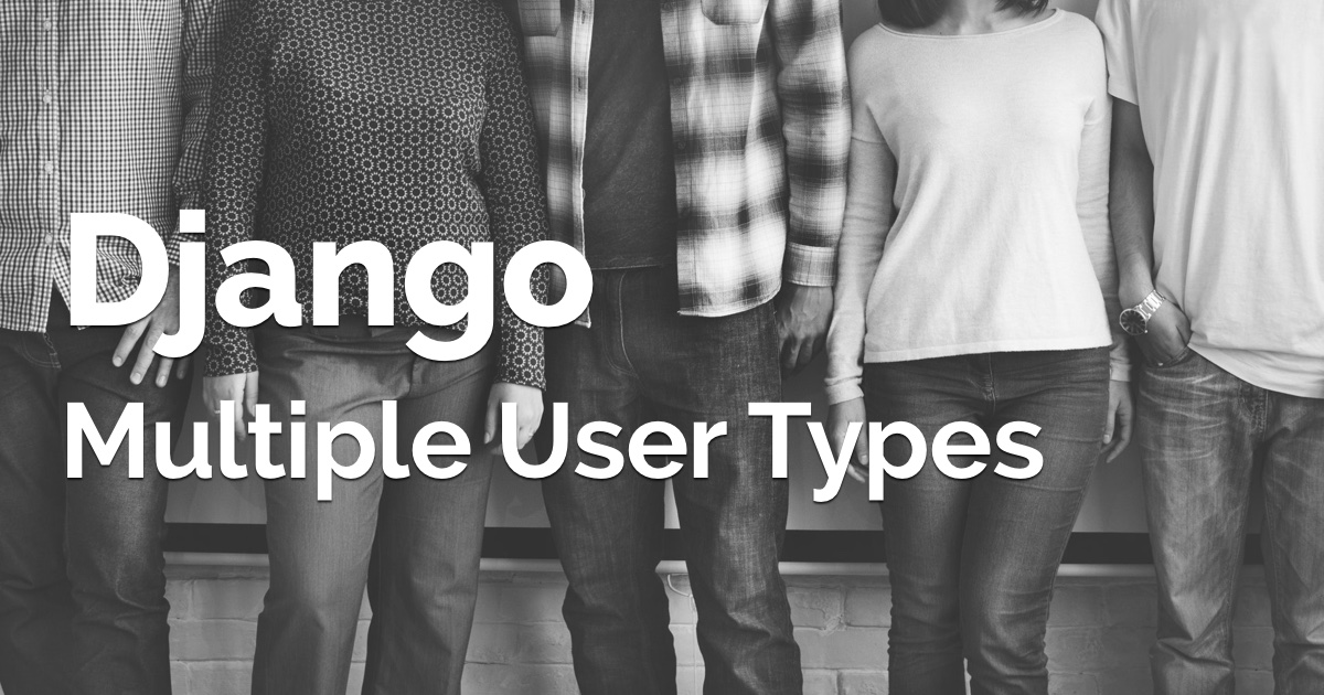 How to Implement Multiple User Types with Django