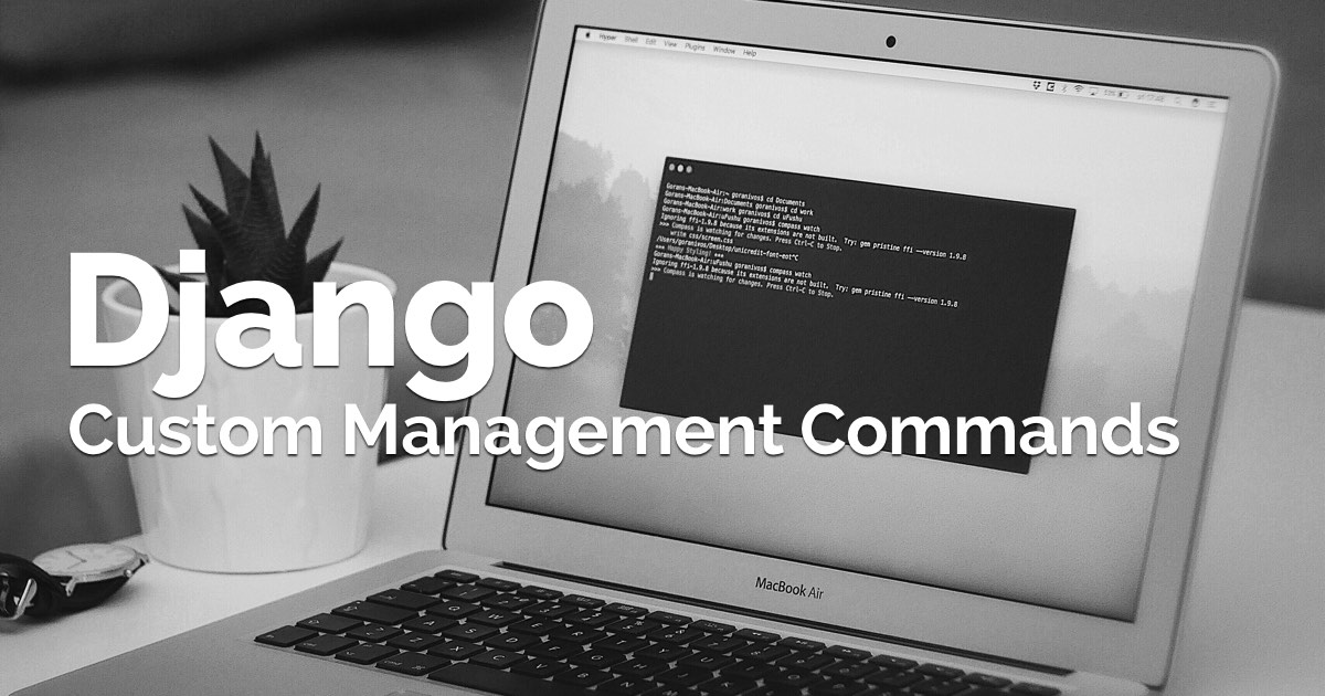 How to Create Custom Django Management Commands