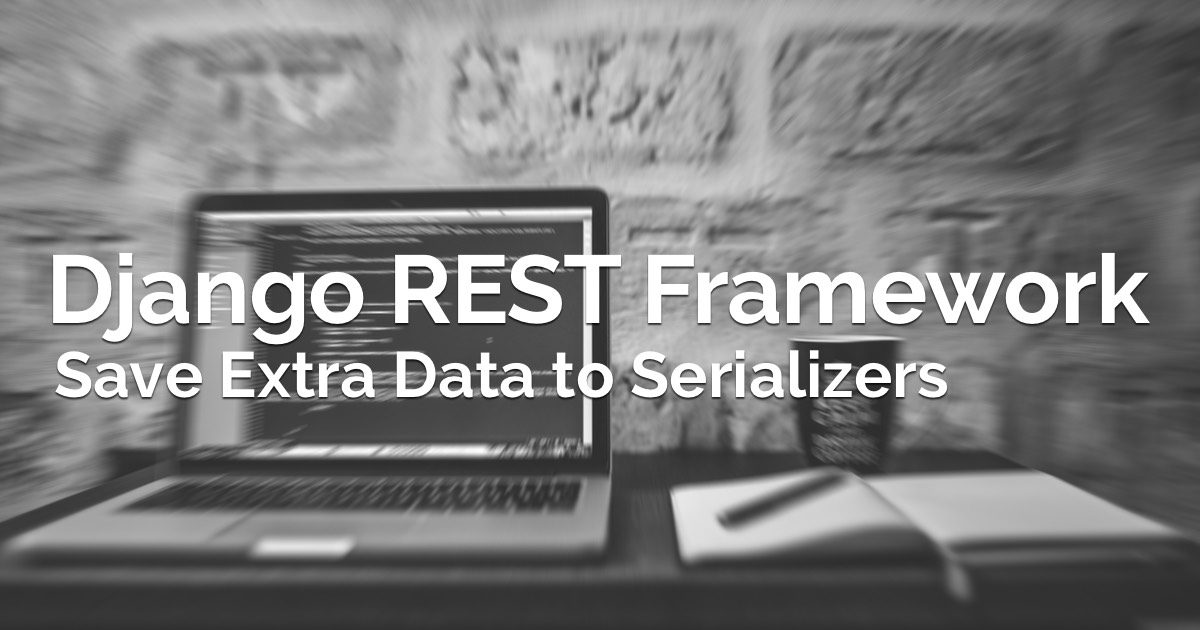 How to Save Extra Data to a Django REST Framework Serializer