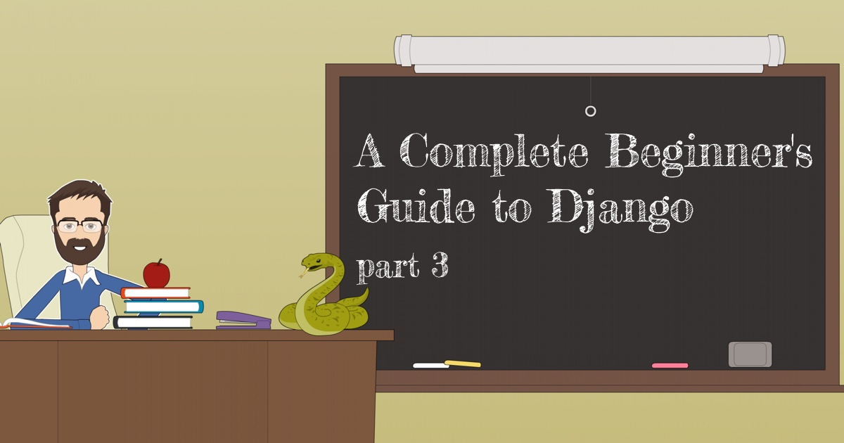 A Complete Beginner's Guide to Django - Part 3