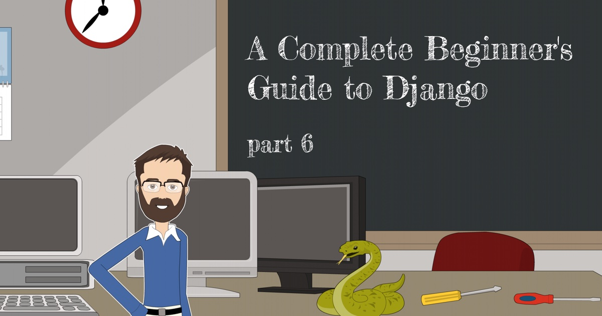 A Complete Beginner's Guide to Django - Part 6